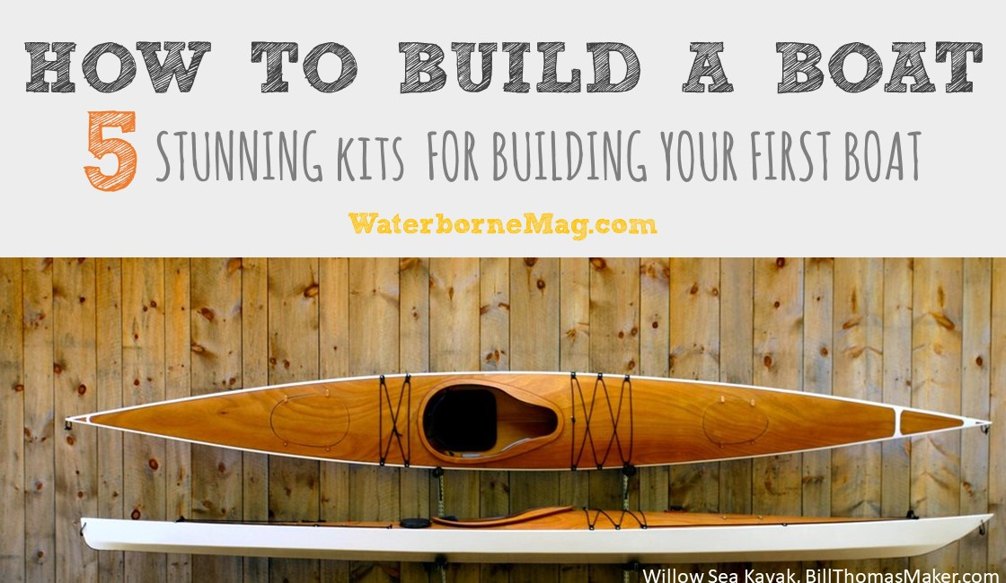 How To Build A Boat 5 Kits We Love Waterbornemagcom